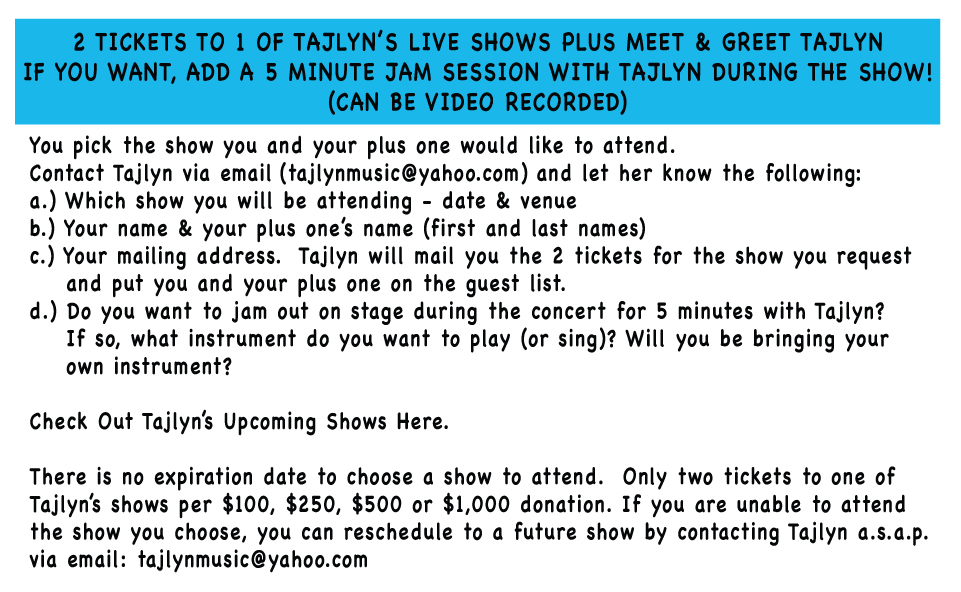 2 tickets to one of Tajlyn's Live shows plus meet and greet Tajlyn...if you want, add a 5 minute jam session with Tajlyn during the show! (can be video recorded)