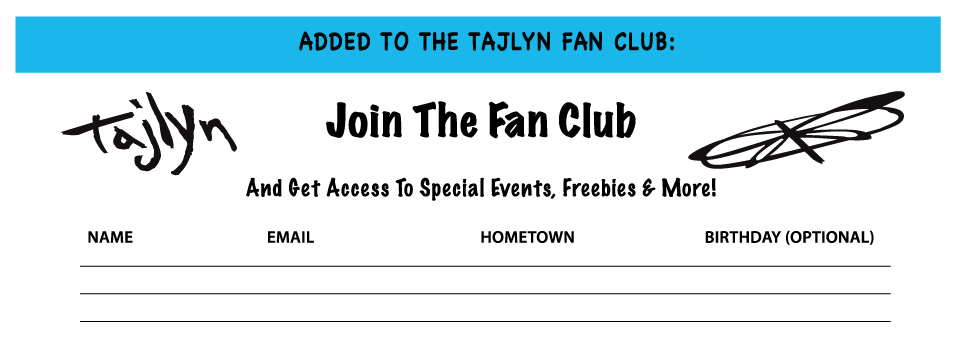 ADDED TO THE TAJLYN FAN CLUB