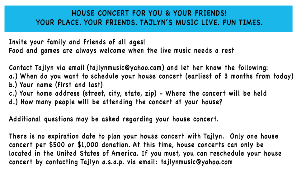 House concert for you and your friends! Your place. Your friends. Tajlyn's music live. Fun times!