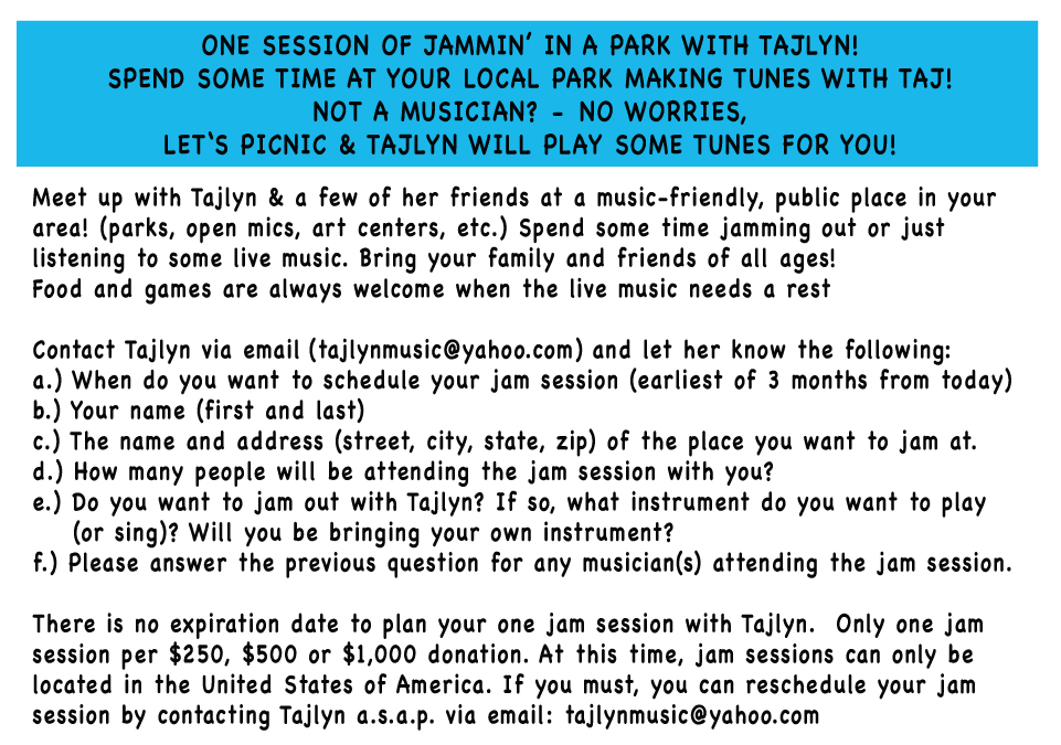 One session of jamming in a park with Tajlyn!  Spend some time at your local park making tunes with Taj!  Not a musician, no worries!  Let's picnic and Tajlyn will play some tunes for you!